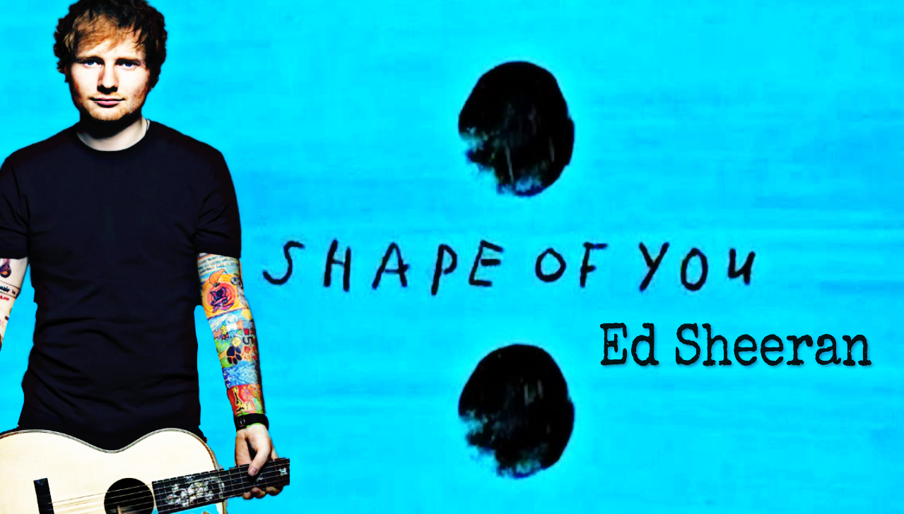 Shape of You – Ed Sheeran