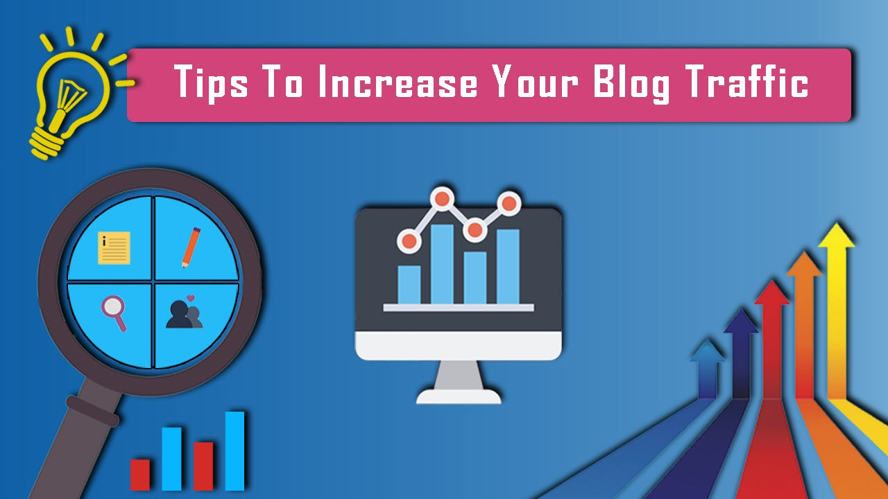 5 Top Most Tips To Increase Your Blog Traffic