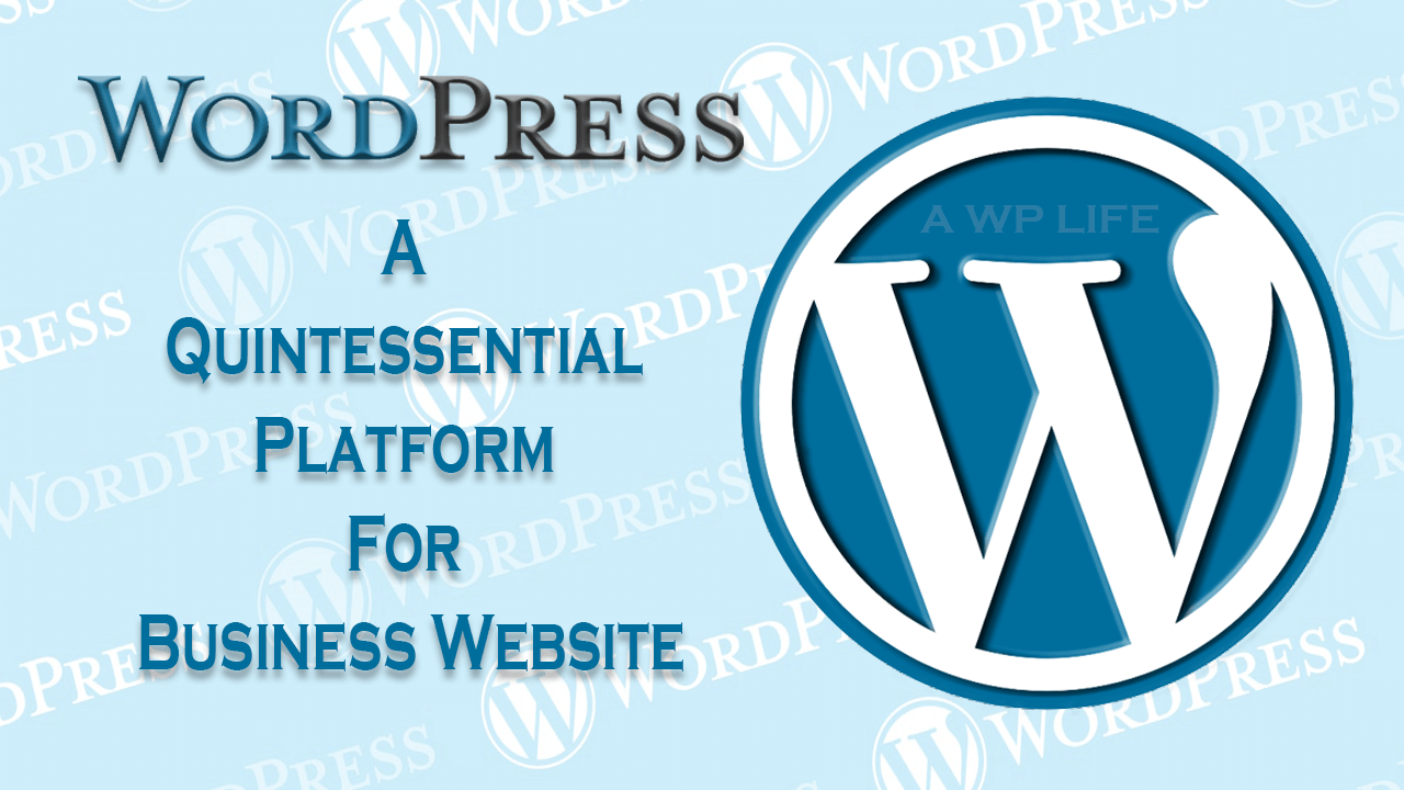 WordPress A Quintessential Platform For Business Website