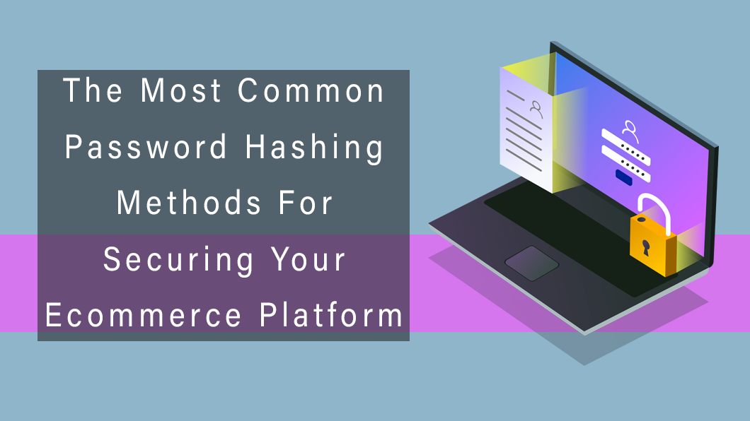 The Most Common Password Hashing Methods For Securing Your Ecommerce Platform