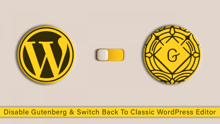 How To Disable Gutenberg & Switch Back To Classic WordPress Editor