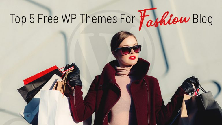 Top 5 Free WP Themes For Fashion Blog