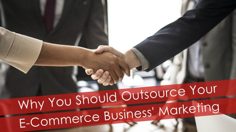 Why You Should Outsource Your E-Commerce Business Marketing