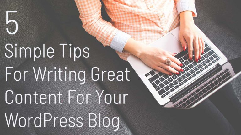 5 Simple Tips For Writing Great Content For Your WordPress Blog
