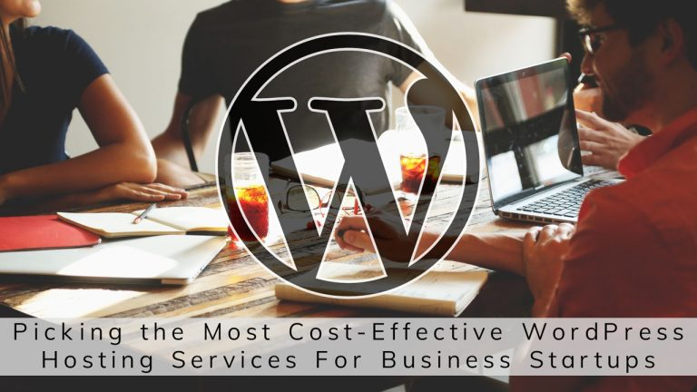 Picking the Most Cost-Effective WordPress Hosting Services For Business Startups
