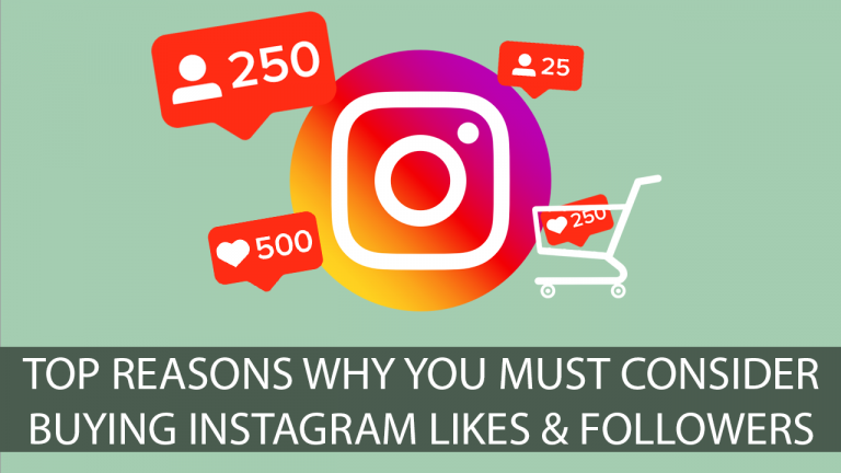 Top Reasons Why You Must Consider Buying Instagram Likes & Followers