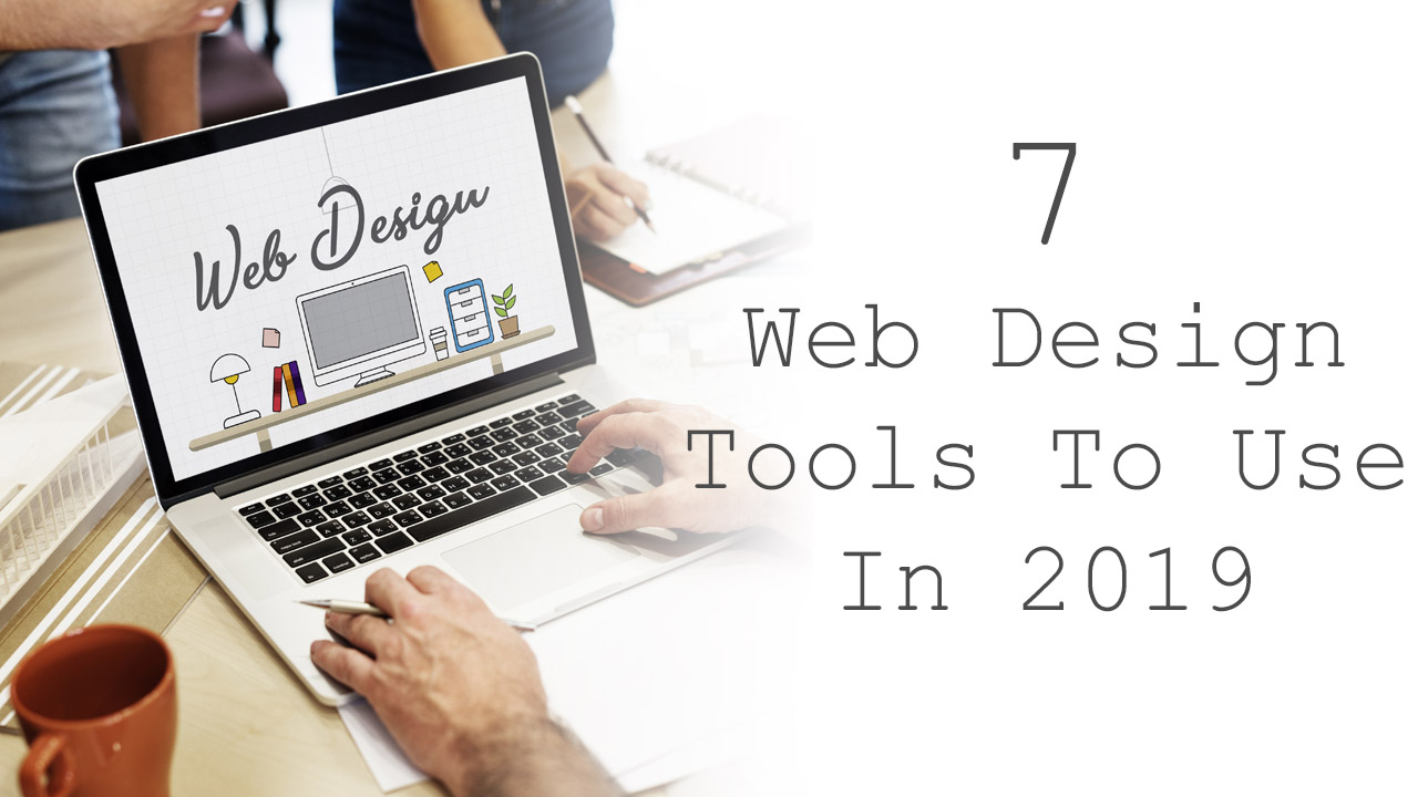 7 Web Design Tools To Use In 2019 Top Web Design Tools