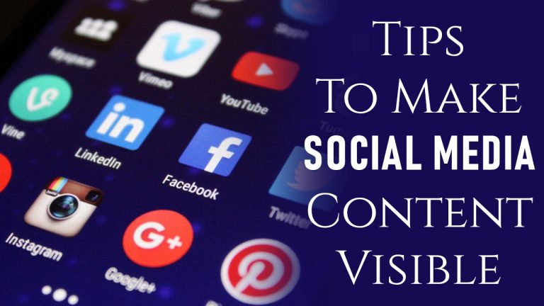 Tips To Make Your Social Media Content Visible