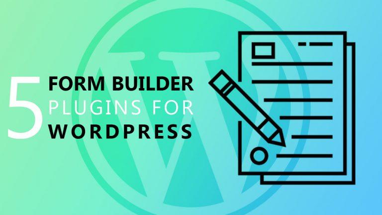 5 Best Form Builder Plugins For Your WordPress Website