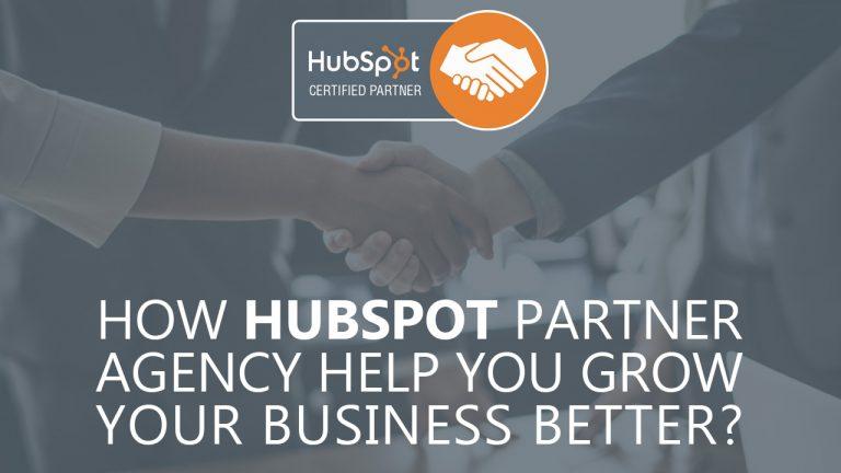 How HubSpot Partner Agency Help You Grow Your Business Better