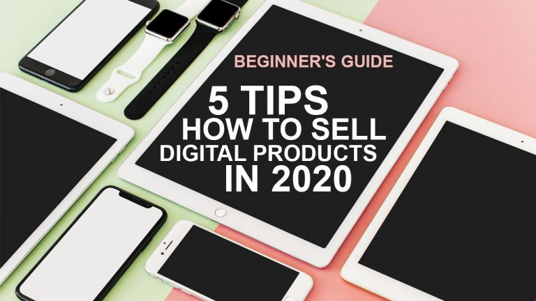 Beginner's guide: 5 Tips How To Sell Digital Products In 2020
