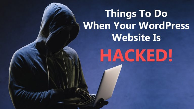 Things To Do When Your WordPress Website Is Hacked