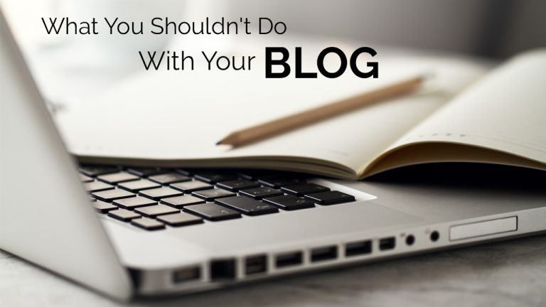 What You Shouldn't Do With Your Blog