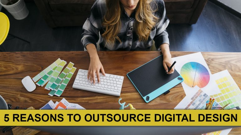 5 Reasons To Outsource Digital Design