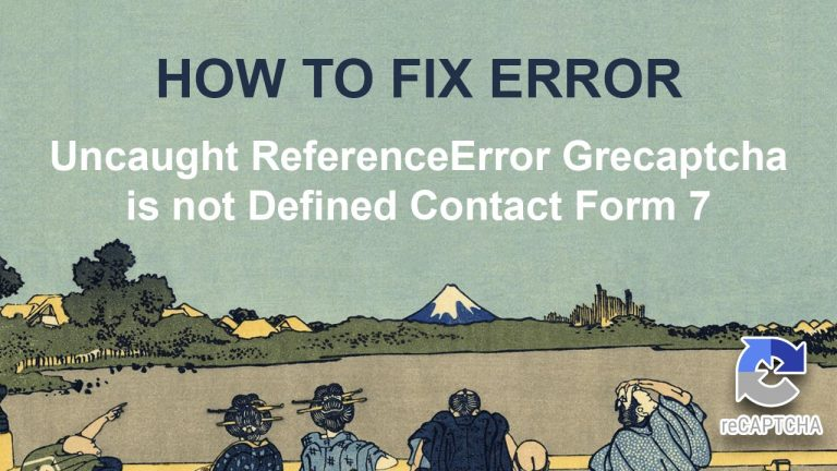 Uncaught ReferenceError Grecaptcha is not Defined Contact Form 7