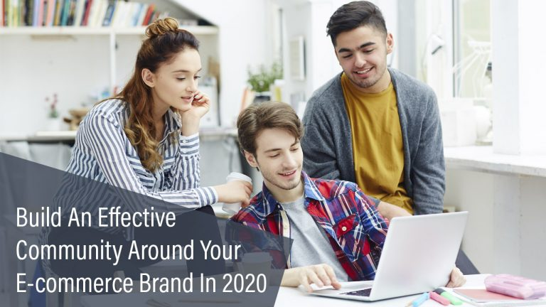 How To Build An Effective Community Around Your E-commerce Brand In 2020