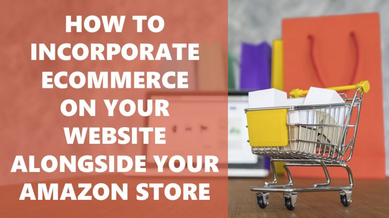 How To Incorporate Ecommerce On Your Website Alongside Your Amazon Store