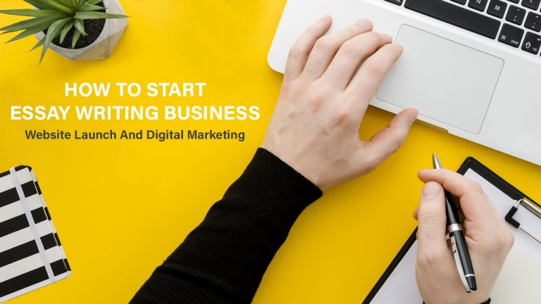 How To Start Essay Writing Business – Website Launch And Digital Marketing