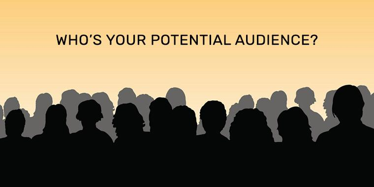 Who's Your Potential Audience?