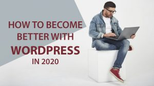 How To Become Better With WordPress In 2020