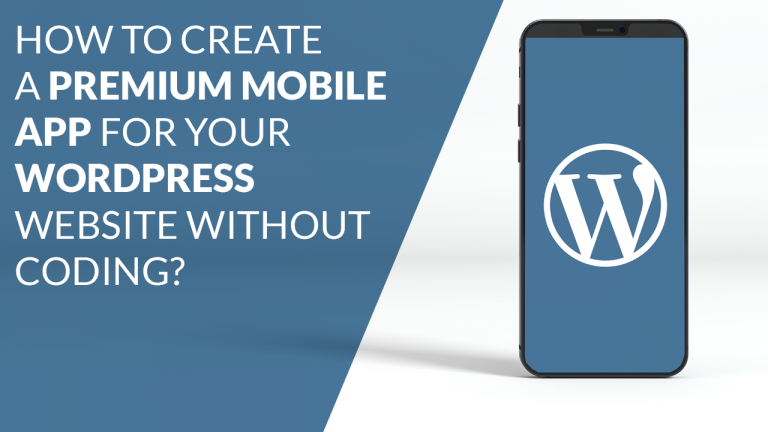 How to create a premium mobile app for your WordPress website without coding