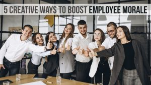 5 Creative Ways To Boost Employee Morale