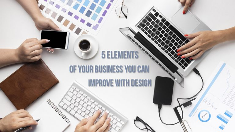 5 Elements Of Your Business You Can Improve With Design