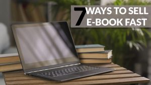 Get To Know Seven Ways To Sell E-Book Fast
