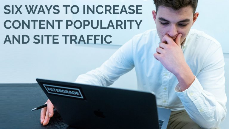 Six Ways To Increase Content Popularity And Site Traffic
