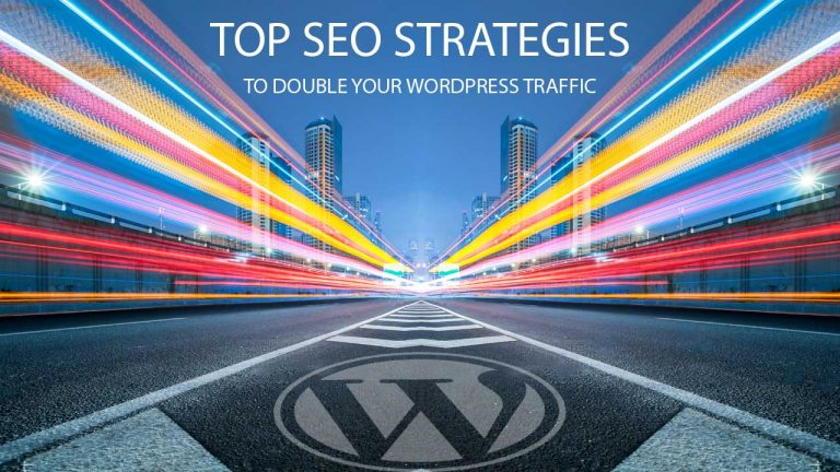 Top SEO Strategies to Double your WordPress Traffic