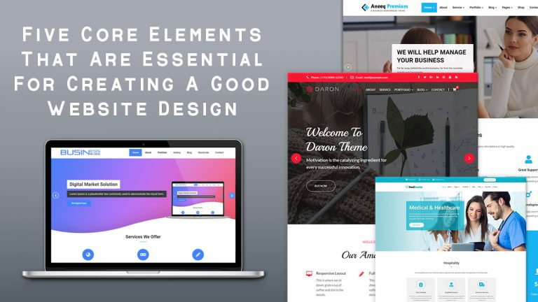 Five Core Elements That Are Essential For Creating A Good Website Design
