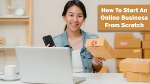 How To Start An Online Business From Scratch