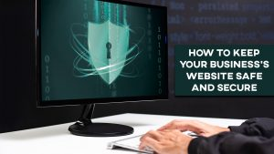 How to keep your business's website safe and secure
