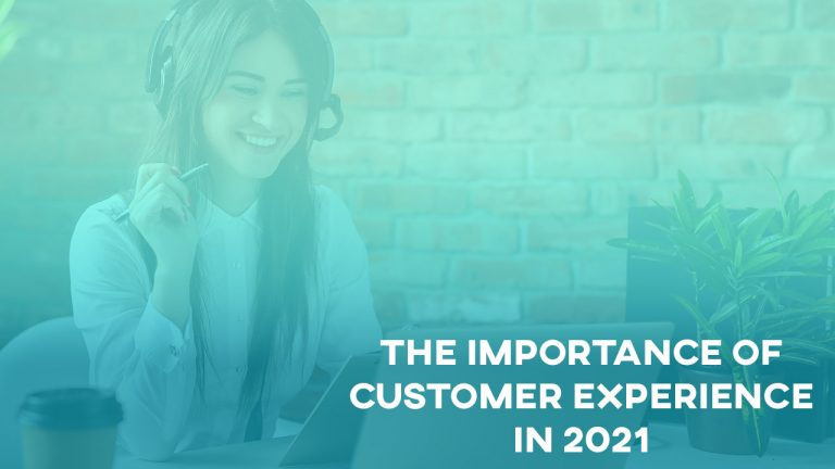 The Importance Of Customer Experience In 2021