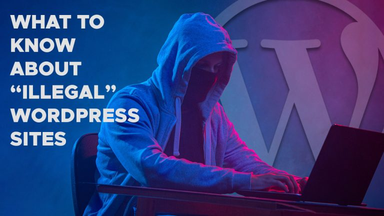 "What to Know About ""Illegal"" WordPress Sites"