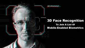 3D Face Recognition To Join A List Of Mobile-Enabled Biometrics
