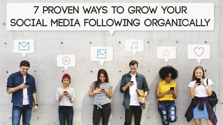7 Proven Ways To Grow Your Social Media Following Organically