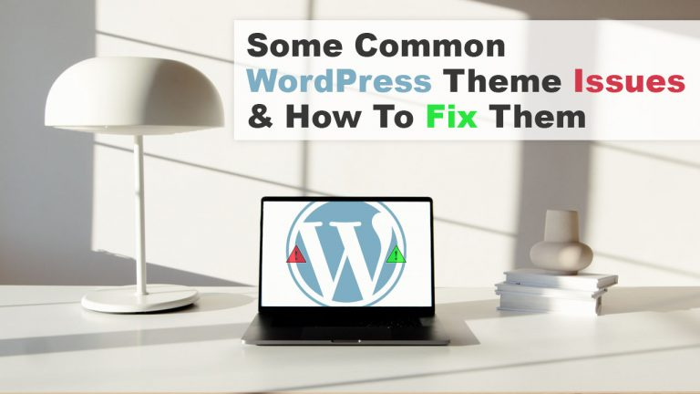 Some Common WordPress Theme Issues & How To Fix Them