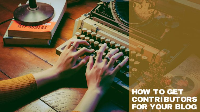 How To Get Contributors For Your Blog