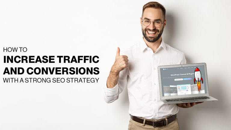 How To Increase Traffic And Conversions With A Strong SEO Strategy