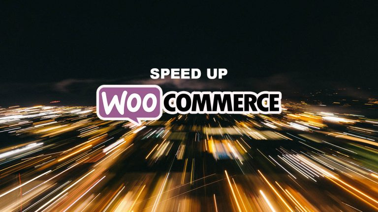 10 Ways To Improve The Speed Of Your WooCommerce Store