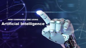 How Companies Are Using Artificial Intelligence
