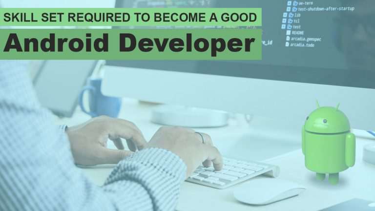 Skill Set Required To Become A Good Android Developer