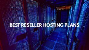 Best reseller hosting plans
