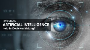 How Does Artificial Intelligence Help In Decision Making