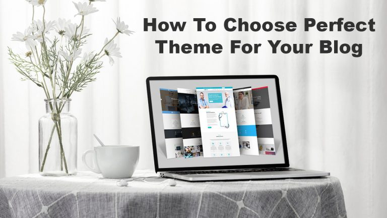 How To Choose Perfect Theme For Your Blog